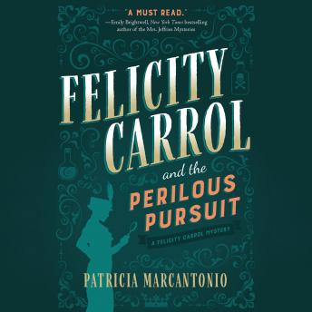 Download Felicity Carrol and the Perilous Pursuit: A Felicity Carrol Mystery by Patricia Marcantonio