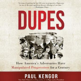 Dupes: How America's Adversaries Have Manipulated Progressives for a Century