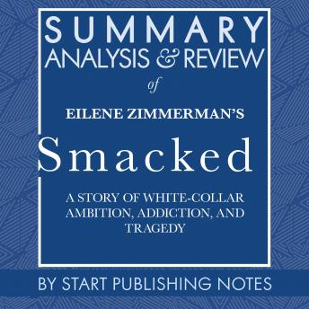Summary, Analysis, and Review of Eilene Zimmerman's Smacked: A Story of White-Collar Ambition, Addiction, and Tragedy