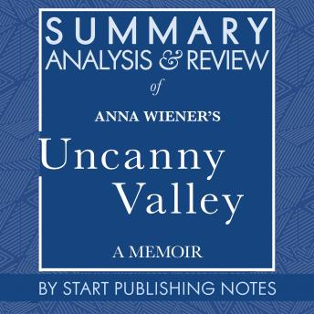 Summary, Analysis, and Review of Anna Wiener's Uncanny Valley: A Memoir
