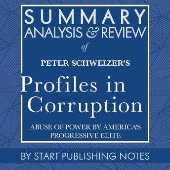 Summary, Analysis, and Review of Peter Schweizer's Profiles in Corruption: Abuse of Power by America's Progressive Elite