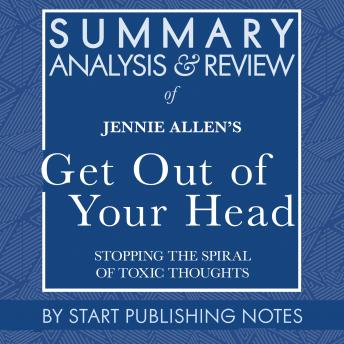 Summary, Analysis, and Review of Jennie Allen's Get Out of Your Head: Stopping the Spiral of Toxic Thoughts