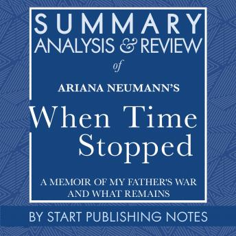 Summary, Analysis, and Review of Ariana Neumann's When Time Stopped: A Memoir of My Father's War and What Remains