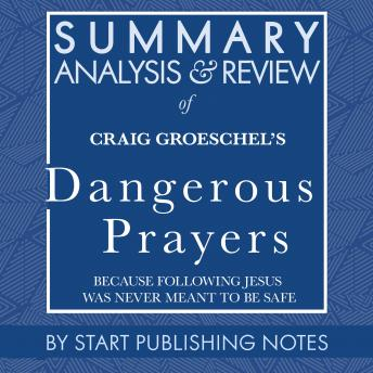 Summary, Analysis, and Review of Craig Groeschel's Dangerous Prayers: Because Following Jesus Was Never Meant to Be Safe