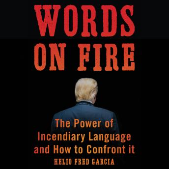 Words on Fire: The Power of Incendiary Language and How to Confront It details