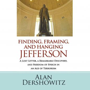Download Finding, Framing, and Hanging Jefferson: A Lost Letter, a Remarkable Discovery, and Freedom of Speech in an Age of Terrorism by Alan Dershowitz