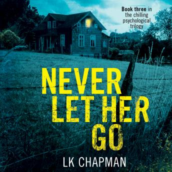 Never Let Her Go: Book three in the chilling psychological trilogy