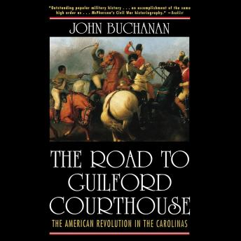 Road to Guilford Courthouse: The American Revolution in the Carolinas, John Buchanan