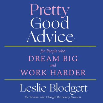 Pretty Good Advice: For People Who Dream Big and Work Harder, Leslie Blodgett