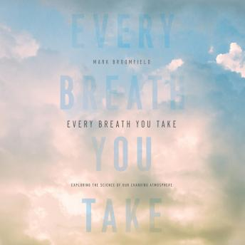 Every Breath You Take: Exploring the Science of Our Changing Atmosphere
