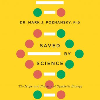 Download Saved by Science: The Hope and Promise of Synthetic Biology by Mark J. Poznansky, Ph.D.