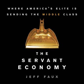 Servant Economy: Where America's Elite is Sending the Middle Class sample.