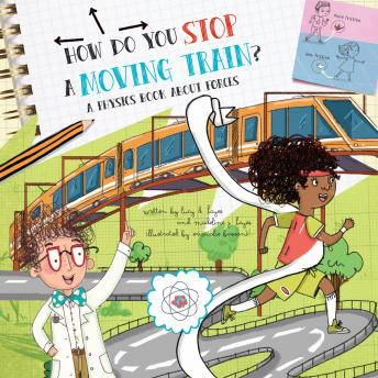 How Do You Stop a Moving Train?: A Physics Book About Forces