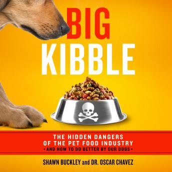 Big Kibble: The Hidden Dangers of the Pet Food Industry and How to Do Better by Our Dogs details