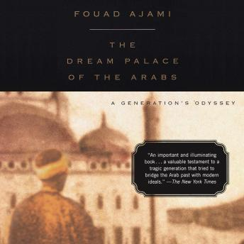 Dream Palace of the Arabs: A Generation's Odyssey, Fouad Ajami