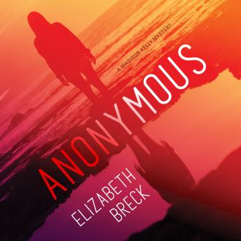 Anonymous: A Madison Kelly Mystery, Elizabeth Breck