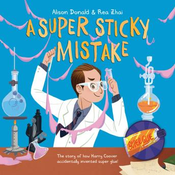 A Super Sticky Mistake: The Story of How Harry Coover Accidentally Invented Super Glue!