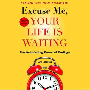 Excuse Me, Your Life Is Waiting, Expanded Study Edition: The Astonishing Power of Feelings