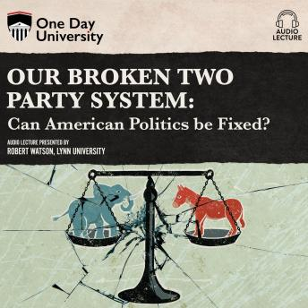 Download Our Broken Two Party System: Can American Politics Be Fixed? by Robert P. Watson