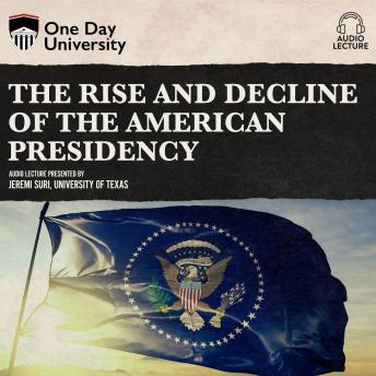 Download Rise and Decline of the American Presidency by Jeremi Suri
