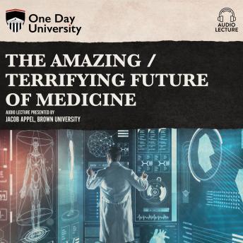Amazing / Terrifying Future of Medicine details