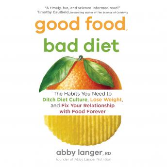 Good Food, Bad Diet: The Habits You Need to Ditch Diet Culture, Lose Weight, and Fix Your Relationship with Food Forever details