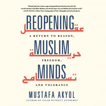 Reopening Muslim Minds: A Return to Reason, Freedom, and Tolerance