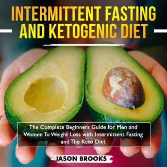 Intermittent Fasting and Ketogenic Diet Bible: The complete Beginners Guide for Men and Women To Weight Loss with Intermittent Fasting and The Keto Diet