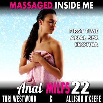 Massaged Inside Me :  Anal MILFs 22 (First Time Anal Sex Erotica)