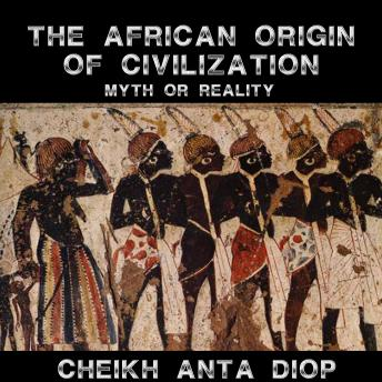 Download African Origin of Civilization - The Myth or Reality by Cheikh Anta Diop