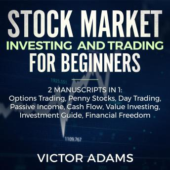 Stock Market Investing and Trading for Beginners (2 Manuscripts in 1): Options trading Penny Stocks Day Trading Passive Income Cash Flow Value Investing Investment Guide Financial Freedom