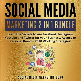Social Media Marketing 2 in 1 Bundle: Learn the Secrets to use Facebook, Instagram, Youtube and Twitter for your Business, Agency or Personal Brand – 2020 Working Strategies!