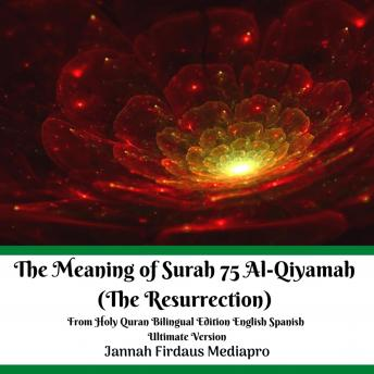 The Meaning of Surah 75 Al-Qiyamah (The Resurrection) From Holy Quran Bilingual Edition English Spanish Ultimate Version