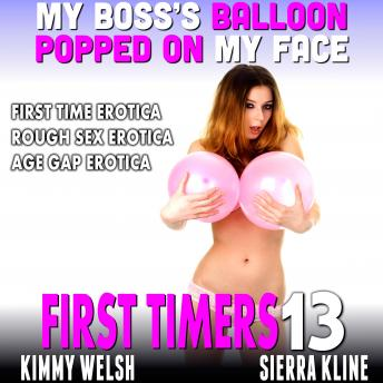 My Boss's Balloon Popped On My Face : First Timers 13 (First Time Erotica Rough Sex Erotica Age Gap Erotica)