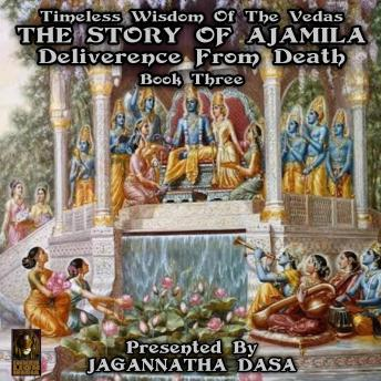 Timeless Wisdom Of The Vedas The Story Of Ajamila Deliverence From Death - Book Three