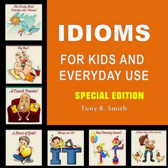 Idioms for Kids and Everyday Use (Special Edition)