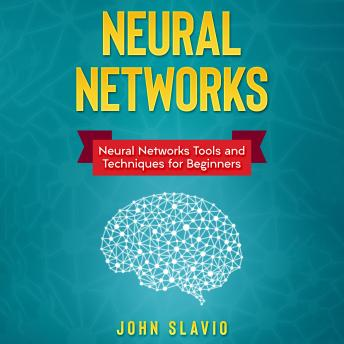 Download Neural Networks: Neural Networks Tools and Techniques for Beginners by John Slavio