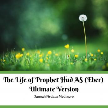 The Life of Prophet Hud AS (Eber) Ultimate Version