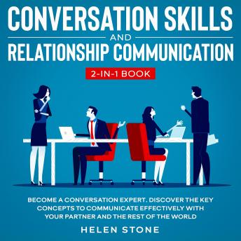 Conversation Skills and Relationship Communication 2-in-1 Book Become a Conversation Expert. Discover The Key Concepts to Communicate Effectively with your Partner and The Rest of The World