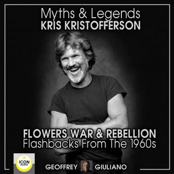 Myths and Legends; Kris Kristofferson; Flowers, War and Rebellion; Flashbacks from the 1960s