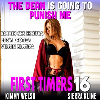 The Dean Is Going To Punish Me : First Timers 16 (Rough Sex Erotica BDSM Erotica Virgin Erotica)