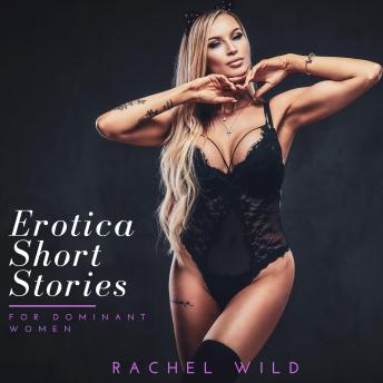 Erotica Short Stories For Dominant Women: A Compilation of extreme sinful Stories for Adults, Audio book by Rachel Wild