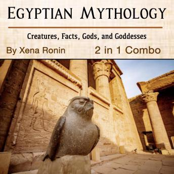 Egyptian Mythology: Creatures, Facts, Gods, and Goddesses (2 in 1 Combo)