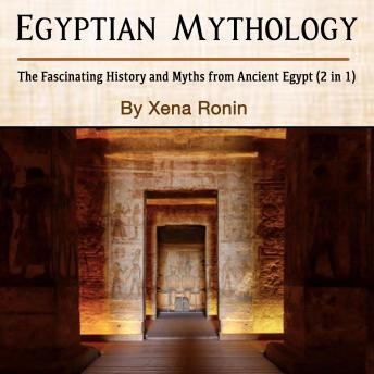 Egyptian Mythology: The Fascinating History and Myths from Ancient Egypt (2 in 1)