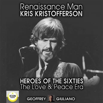 Renaissance Man; Kris Kristofferson; Heroes of the Sixties, The Love and Peace Era