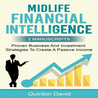 Midlife Financial Intelligence: Proven Business And Investment Strategies to Create Passive Income (2 Manuscripts)