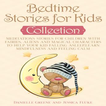 Bedtime Stories for Kids, Collection: Meditations Stories for Children with Fairies, Aliens and magical characters to help Your kid falling Asleep,Learn Mindfulness and Feeling Calm