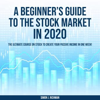 Beginner's Guide to the Stock Market in 2020, Simon J. Richman