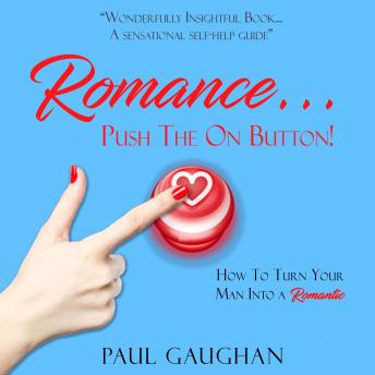 Romance... Push The On Button! How To Turn Your Man Into A Romantic
