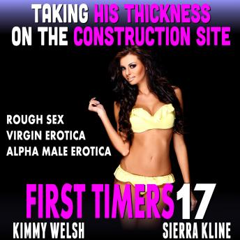 Taking His Thickness On The Construction Site : First Timers 17 (Rough Sex Virgin Erotica Alpha Male Erotica)